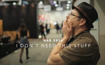 NAB 2014 - I DON'T NEED THIS STUFF