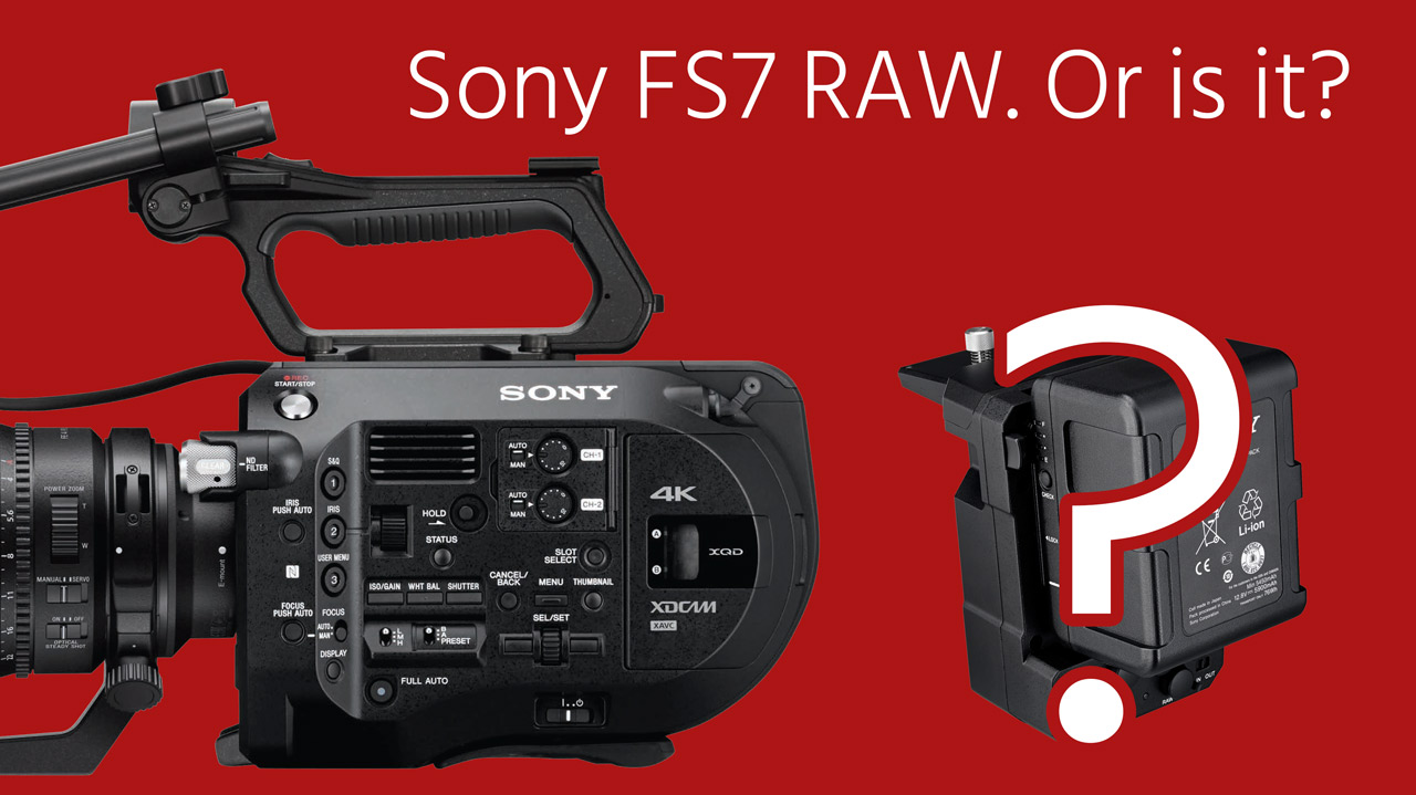 Sony FS7 RAW Issues Found - Less DR & Color Depth than Internal