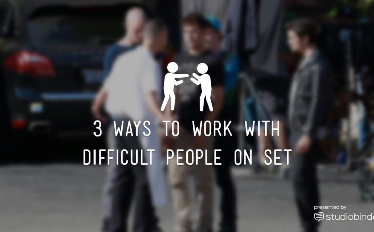 3 Ways to Work with Difficult Talent (and Crew) on Set