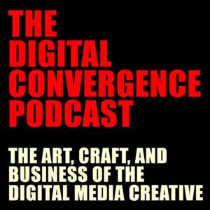Digital Convergence Filmmaking Podcast