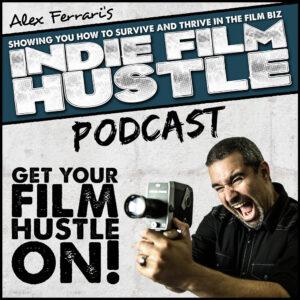 Indie Film Hustle Filmmaking Podcast