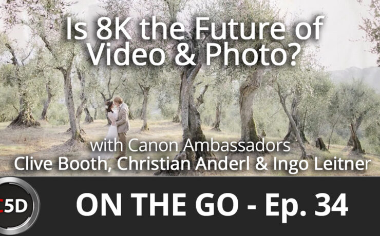 Is 8K the Future of Video & Photo? - On The Go Ep. 34 - Clive Booth, Christian Anderl & Ingo Leitner