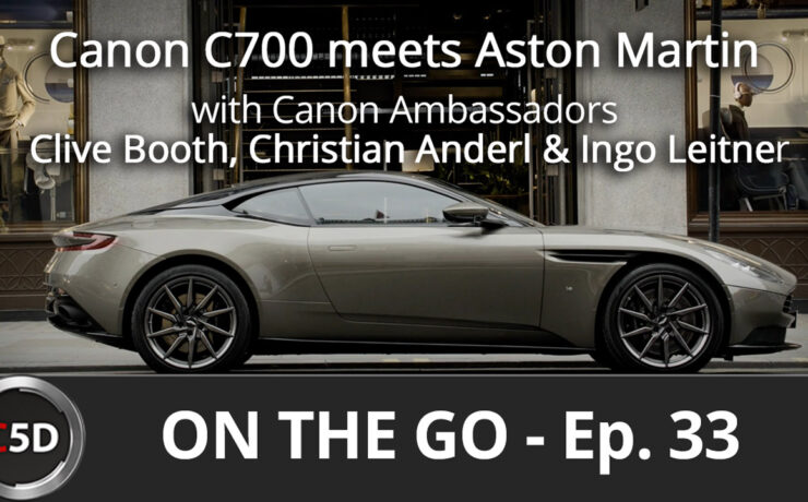 The Canon C700 meets Aston Martin - On The Go Ep. 33 - Clive Booth, Christian Anderl & Ingo Leitner