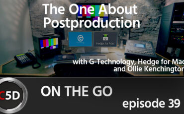 The One about Post Production - On the Go Ep. 39 - Ollie Kenchington, G-Technology, Hedge for Mac