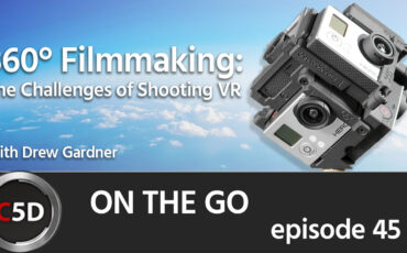 360° Filmmaking: the Challenges of Shooting VR - On the Go Ep. 45 - feat. VR Filmmaker & Photographer Drew Gardner