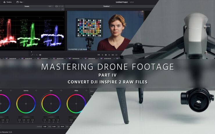 Convert Inspire 2 Raw Files & Grade D-Log - Mastering Drone Footage - PART 4
