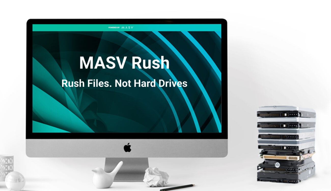 MASV Rush - Transferring Huge Files Made Easy