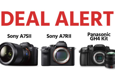 DEAL ALERT - Discounts on Sony a7SII, a7RII & Panasonic GH4 Kit