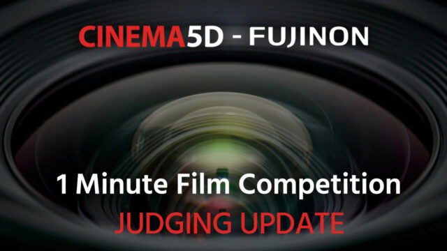 UPDATE on JUDGING – cinema5D FUJINON 1 Minute Film Competition