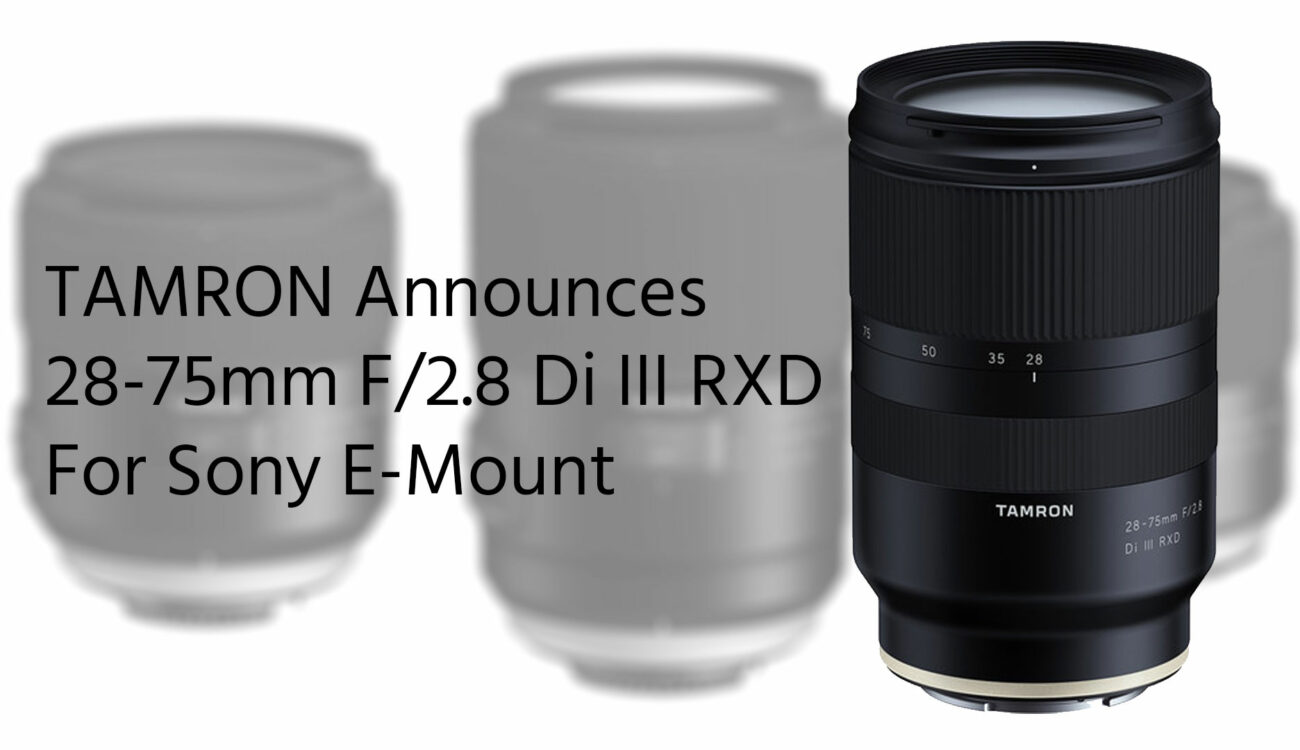 Tamron Goes E-Mount: 28-75mm F/2.8 Di III RXD Announced