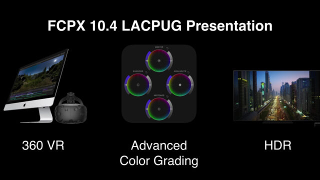 FCPX 10 4 Presentation at LACPUG: Color Grading, 360 VR and