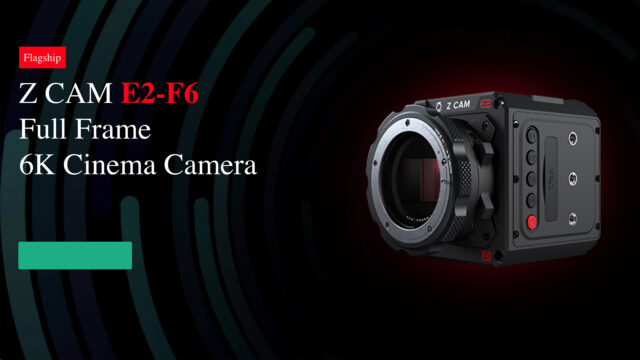 Z CAM E2-F6 announced