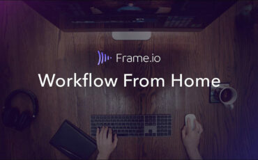 Frame.io Launches Workflow From Home Miniseries