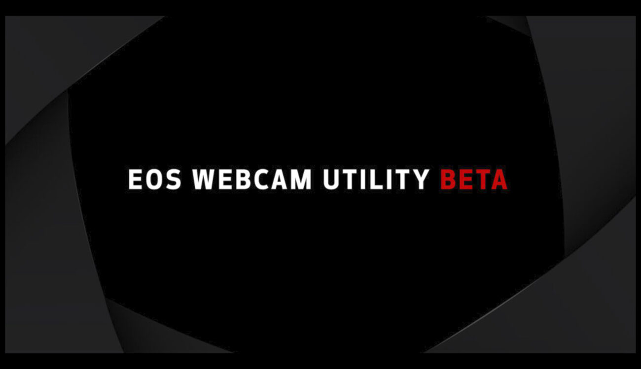 Canon EOS Webcam Utility Beta - Now Also Available for macOS