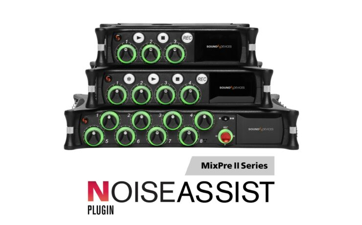 Sound Devices Released NoiseAssist Plugin and Firmware V7.00 Update for MixPre Series