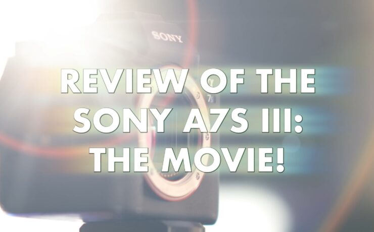 75-Minute Long Sony a7S III Review by Philip Bloom