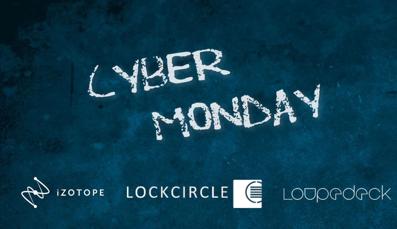Cyber Monday Deals 2020 – iZotope, LockCircle & Loupedeck
