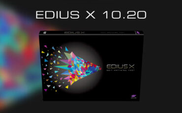 Grass Valley EDIUS X 10.20 Released – What's New?