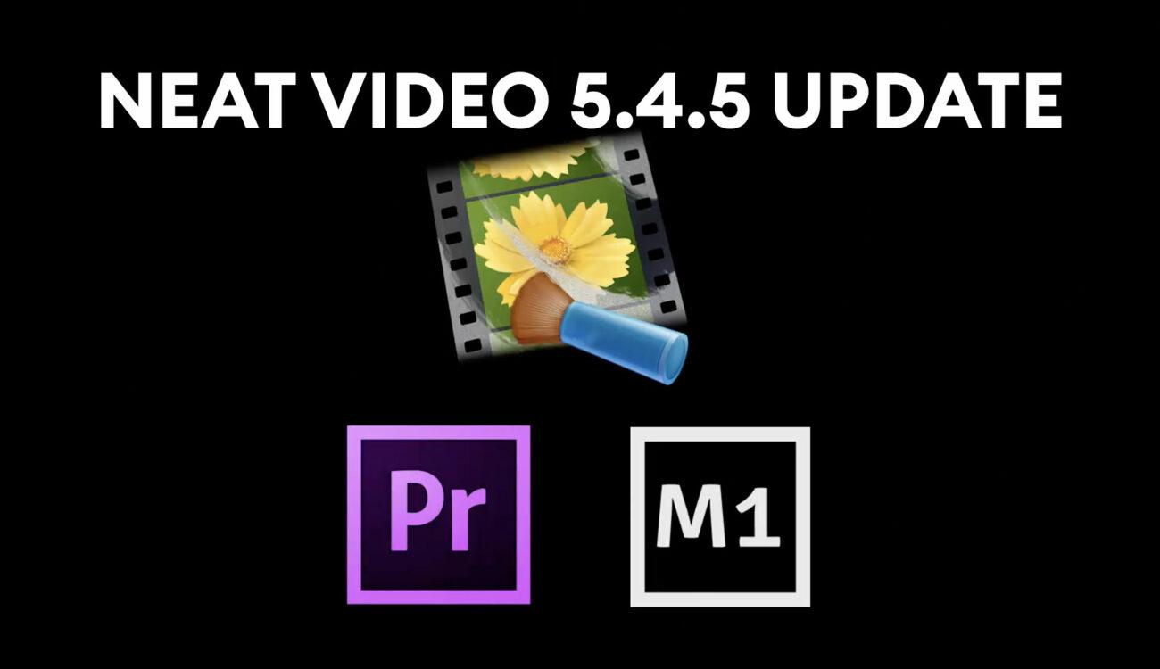 Lanzan la actualización Neat Video 5.4.5 - Compatibilidad con las Mac Premiere 2021 y las Mac M1 de Apple