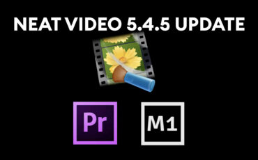Neat Video 5.4.5 Released – Support for Premiere 2021 & Apple M1 Macs